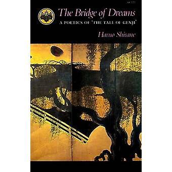 The Bridge of Dreams - A Poetics of The Tale of Genji by Haruo Shirane
