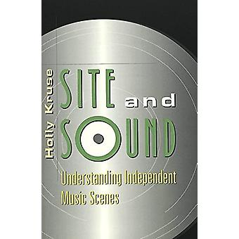Site and Sound - Understanding Independent Music Scenes by Holly Kruse