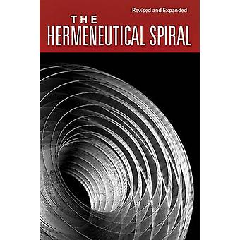 The Hermeneutical Spiral - A Comprehensive Introduction to Biblical In
