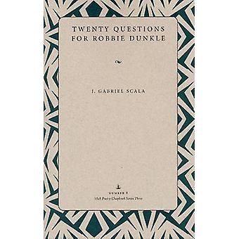 Twenty Questions for Robbie Dunkle by J. Gabriel Scala - 978087338806