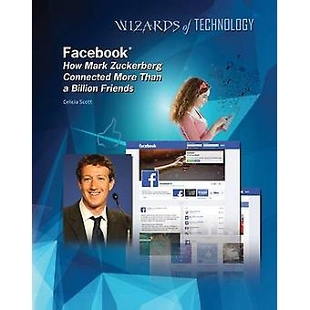 Facebook - How Mark Zuckerberg Connected More Than a Billion Friends b