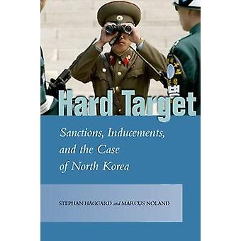 Hard Target - Sanctions - Inducements - and the Case of North Korea by