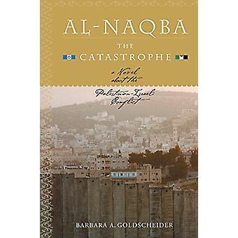 Al-Naqba The Catastrophe by Barbara A. Goldscheider - 9781583941270 B