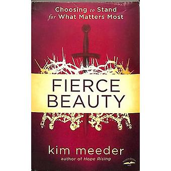 Fierce Beauty - Choosing to Stand for What Matters Most by Kim Meeder