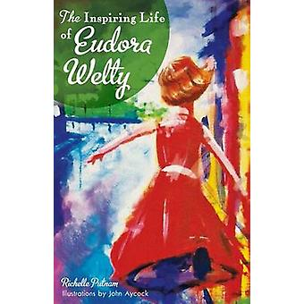 The Inspiring Life of Eudora Welty by Richelle Putnam - John Aycock -