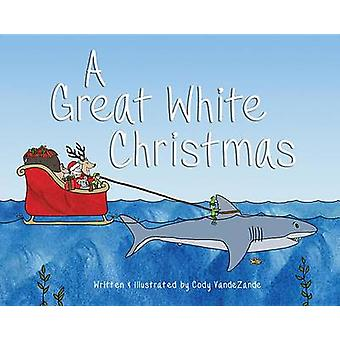 A Great White Christmas by Cody Vandezande - 9781631774331 Book