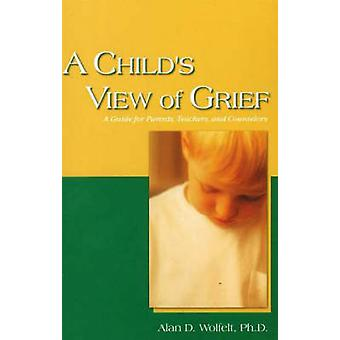 A Child's View of Grief - A Guide for Parents - Teachers - and Counsel