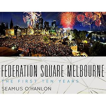 Federation Square History - The First Ten Years by Seamus O'Haloran -