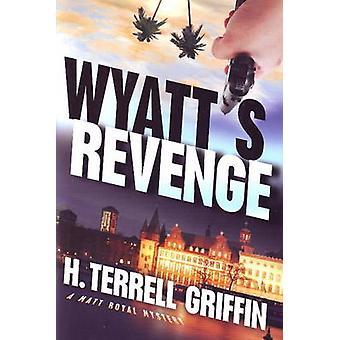 Wyatt's Revenge - A Matt Royal Mystery by H. Terrell Griffin - 9781933