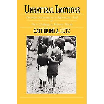 Unnatural Emotions - Everyday Sentiments on a Micronesian Atoll and Th
