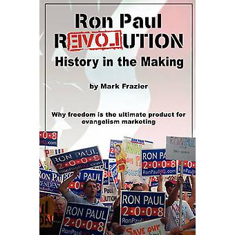 Ron Paul Revolution History in the Making by Frazier & Mark