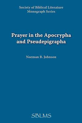 Prayer in the Apocrypha and Pseudepigrapha by Johnson & Norman & B.