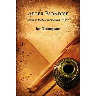 After Paradise  Essays on the Fate of American Writing by Thompson & Jon