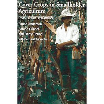 Cover Crops in Smallholder Agriculture  Lessons from Latin America by Simon Anderson & Sabine Guendel