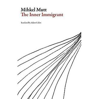 The Inner Immigrant by Mihkel Mutt & Translated by Adam Cullen