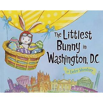The Littlest Bunny in Washington - DC - An Easter Adventure by Lily Ja