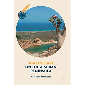 Shakespeare on the Arabian Peninsula by Hennessey & Katherine