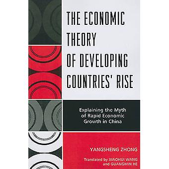 The Economic Theory of Developing Countries Rise Explaining the Myth of Rapid Economic Growth in China by Zhong & Yangsheng
