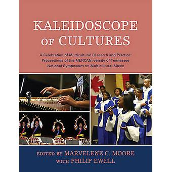 Kaleidoscope of Cultures A Celebration of Multicultural Research and Practice by Moore & Marvelene C.