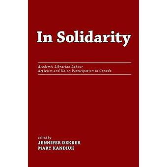 In Solidarity Academic Librarian Labour Activism and Union Participation in Canada by Dekker & Jennifer