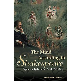The Mind According to Shakespeare Psychoanalysis in the Bards Writing by Krims & Marvin