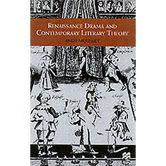 Renaissance Drama and Contemporary Literary Theory by Mousley & Andy