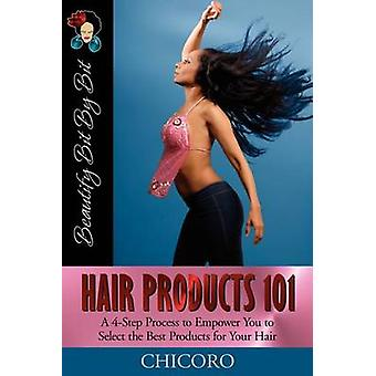 Hair Products 101 A 4Step Process to Empower You to Select the Best Products for Your Hair by Chicoro