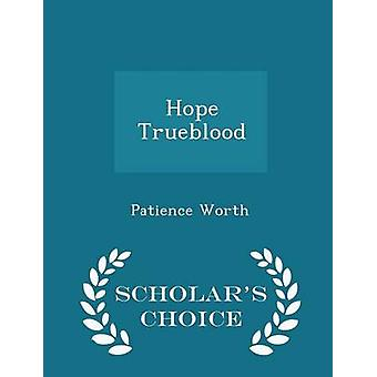 Hope Trueblood  Scholars Choice Edition by Worth & Patience