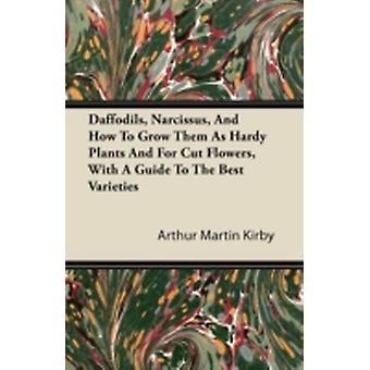 Daffodils Narcissus And How To Grow Them As Hardy Plants And For Cut Flowers With A Guide To The Best Varieties by Kirby & Arthur Martin
