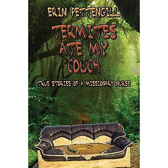 Termites Ate My Couch True Stories of a Missionary Nurse by Pettengill & Erin