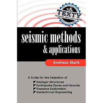Seismic Methods and Applications A Guide for the Detection of Geologic Structures Earthquake Zones and Hazards Resource Exploration and Geotechnical Engineering by Stark & Andreas