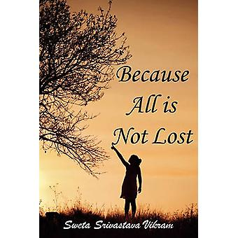 Because All Is Not Lost Verse on Grief by Vikram & Sweta Srivastava
