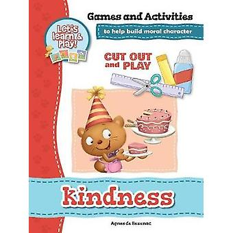 Kindness  Games and Activities Games and Activities to Help Build Moral Character by de Bezenac & Agnes