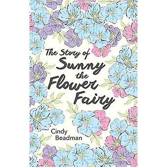 The Story of Sunny the Flower Fairy by Beadman & Cindy