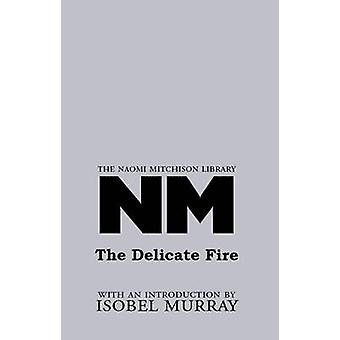 The Delicate Fire by Mitchison & Naomi