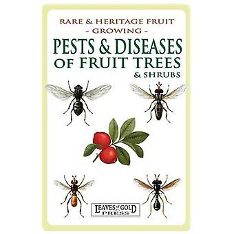 Pests and Diseases of Fruit Trees and Shrubs by Thornton & C