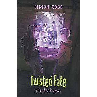 Twisted Fate A Flashback Novel by Rose & Simon