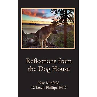 Reflections from the Dog House by Phillips & E. Lewis