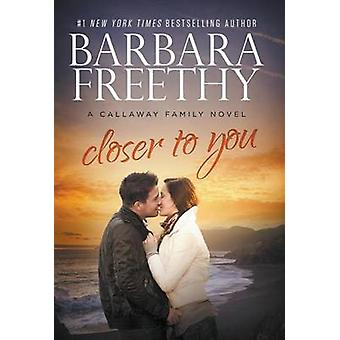 Closer To You Callaway Cousins 3 by Freethy & Barbara