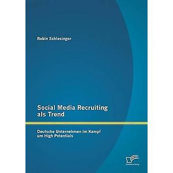 Social Media Recruiting ALS Trend Deutsche Unternehmen Im Kampf Um High Potentials by Schlesinger & Robin