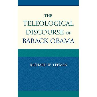 The Teleological Discourse of Barack Obama by Leeman & Richard W.
