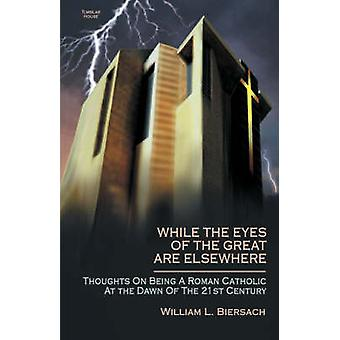 While the Eyes of the Great Are Elsewhere by Biersach & William L.