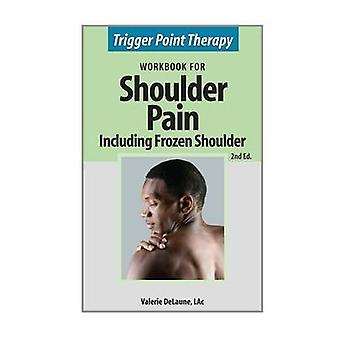 Trigger Point Therapy for Shoulder Pain including Frozen Shoulder Second Edition by DeLaune & Valerie Anne