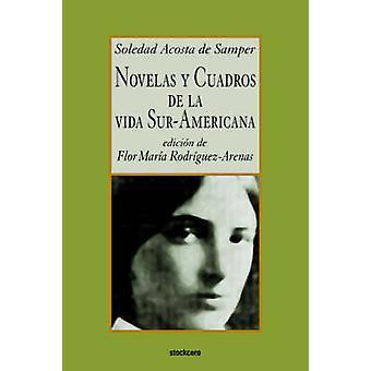 Novelas y cuadros de la vida suramericana by Acosta de Samper & Soledad