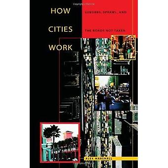 How Cities Work - Suburbs - Sprawl - and the Roads Not Taken by Alex M