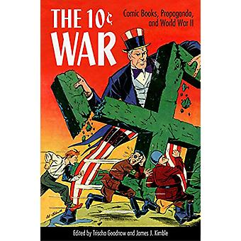 The 10 Cent War - Comic Books - Propaganda - and World War II by Trisc