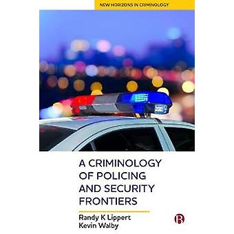 A Criminology of Policing and Security Frontiers by Randy Lippert - 9
