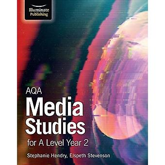 AQA Media Studies for A Level Year 2 - Student Book by Stephanie Hendr