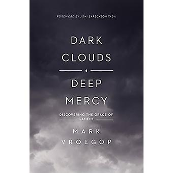Dark Clouds - Deep Mercy - Discovering the Grace of Lament by Mark Vro