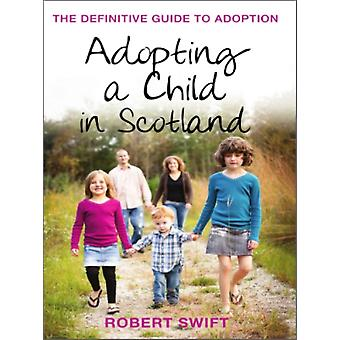 Adopting A Child In Scotland  2nd Edition by Robert Swift